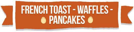 french toast - waffles - pancakes